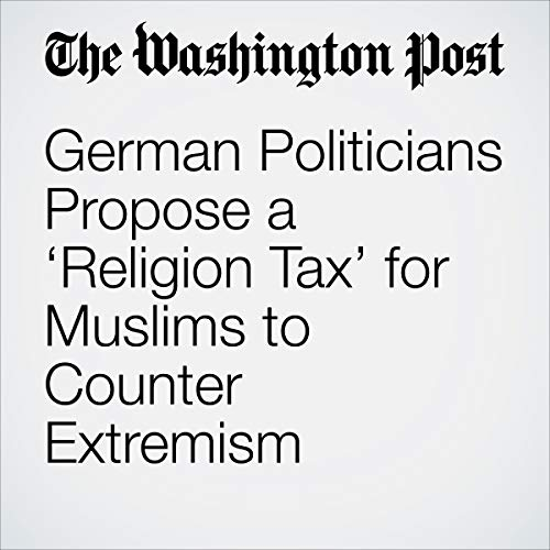 『German Politicians Propose a 'Religion Tax' for Muslims to Counter Extremism』のカバーアート
