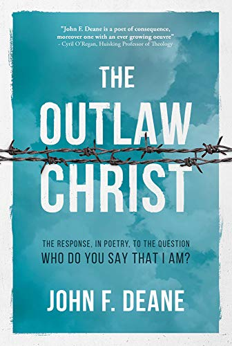 The Outlaw Christ: The Response, in Poetry, to the question: Who Do you say that I am?