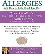Allergies: Fight Them with the Blood Type Diet: The Individualized Plan for Treating Environmental and Food Allergies, Chronic Sinus Infections, Asthma ... (Eat Right 4 Your Type) (English Edition)