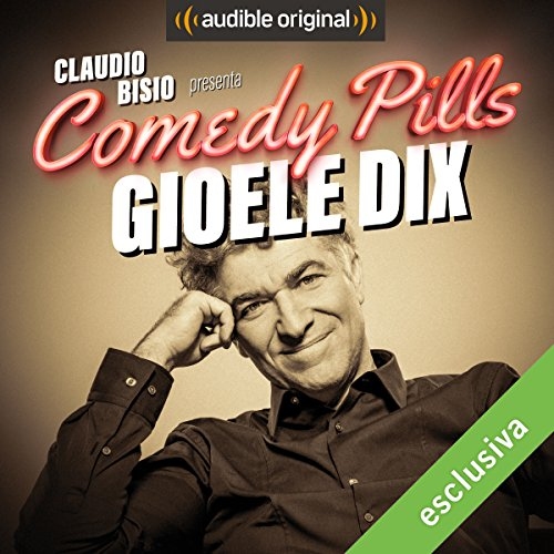 Claudio Bisio presenta Comedy Pills: Gioele Dix copertina