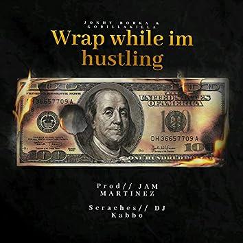 Wrap While I'm Hustleing