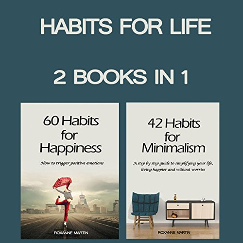 Habits for Life: 2 Books in 1 - 42 Habits for Minimalism + 60 Habits for Happiness audiobook cover art