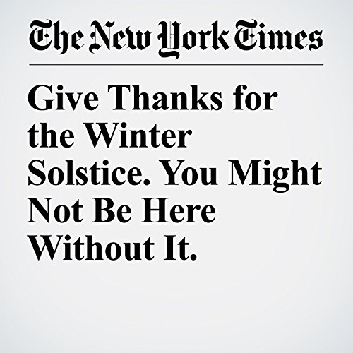 Give Thanks for the Winter Solstice. You Might Not Be Here Without It. copertina