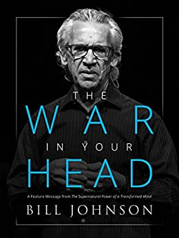 The War in Your Head: A Feature Message from The Supernatural Power of a Transformed Mind by [Bill Johnson]