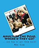 Adults In The Dojo, Where'd They Go?: ...and how to get them back!