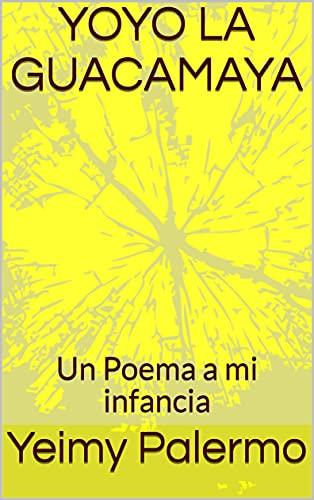 YOYO LA GUACAMAYA: Un Poema a mi infancia