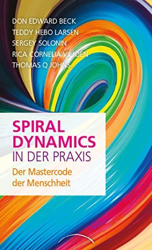 Spiral Dynamics in der Praxis: Der Mastercode der Menschheit