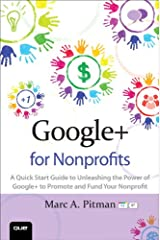 Google+ for Nonprofits: A Quick Start Guide to Unleashing the Power of Google+ to Promote and Fund Your Nonprofit (Que Biz-Tech) Kindle Edition