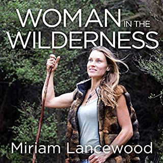 Woman in the Wilderness     My Story of Love, Survival and Self-Discovery              By:                                                                                                                                 Miriam Lancewood                               Narrated by:                                                                                                                                 Lucy Paterson                      Length: 11 hrs and 20 mins     24 ratings     Overall 4.6