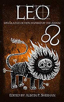 Leo: Speculative Fiction Inspired by the Zodiac (The Zodiac Series) by [Aussie Speculative Fiction, Emily Siggs, Neen Cohen, Stephen Herczeg, Phil Hore, Alannah K. Pearson, Nikky Lee, Zoey Xolton, Helena McAuley, Austin P. Sheehan]