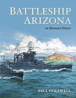 Battleship Arizona: An Illustrated History