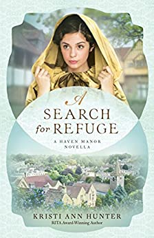 A Search for Refuge (Haven Manor): A Haven Manor Novella by [Kristi Ann Hunter]