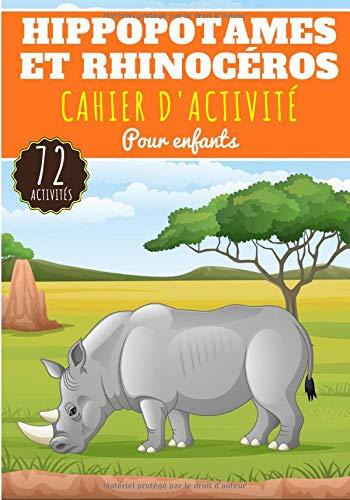 Cahier D'activité Hippopotames et Rhinocéros: Pour enfants 4-8 Ans | Livre D'activité Préscolaire Garçons & Filles de 72 Activités, Jeux et Puzzles ... Labyrinthe, Dot, Mots mêlés enfant et Plus.