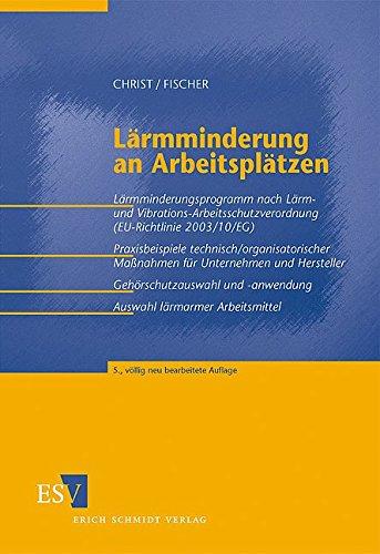 Lärmminderung an Arbeitsplätzen: Lärmminderungsprogramm nach Lärm- und Vibrations-Arbeitsschutzverordnung (EU-Richtlinie 2003/10/EG) Praxisbeispiele ... -anwendung Auswahl lärmarmer Arbeitsmittel