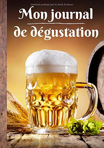 Mon journal de dégustation: Carnet pour noter et garder un souvenir détaillé de vos meilleures bières dégustées - aidez vous des caractéristiques pour ... | 100 fiches à remplir format 7*10