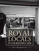 Royal Locals in Lockdown 2020