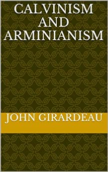 Calvinism And Arminianism (English Edition) von [John Girardeau]