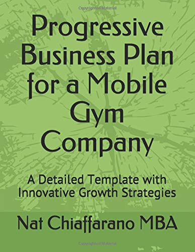 Progressive Business Plan for a Mobile Gym Company: A Detailed Template with Innovative Growth Strategies