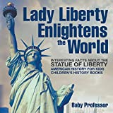 Lady Liberty Enlightens the World: Interesting Facts about the Statue of Liberty - American History for Kids - Children's History Books