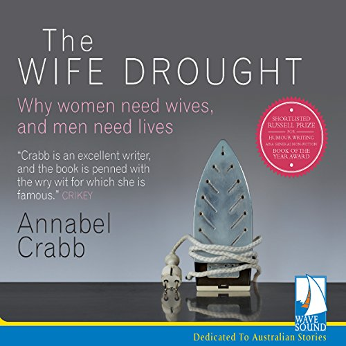 The Wife Drought                   By:                                                                                                                                 Annabel Crabb                               Narrated by:                                                                                                                                 Annabel Crabb                      Length: 7 hrs and 8 mins     258 ratings     Overall 4.8