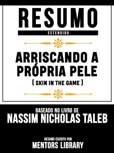 Resumo Estendido: Arriscando A Própria Pele (Skin In The Game) - Baseado No Livro De Nassim Nicholas Taleb