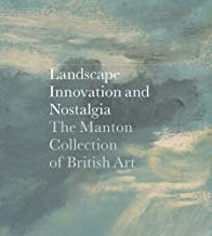 Landscape, Innovation, and Nostalgia: The Manton Collection of British Art (Clark Art Institute) by Jay A. Clarke (2012-07-31)