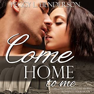 Come Home to Me     Second Chances Time Travel Romance Series, Book 1              By:                                                                                                                                 Peggy L Henderson                               Narrated by:                                                                                                                                 Cody Roberts                      Length: 8 hrs and 41 mins     5 ratings     Overall 4.6