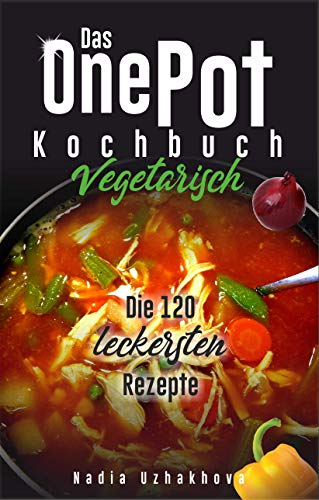 One Pot Kochbuch - Vegetarisch -: 120 leckere Rezepte (Vegetarisches Kochbuch 2)