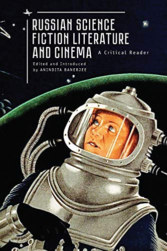 Russian Science Fiction Literature and Cinema: A Critical Reader