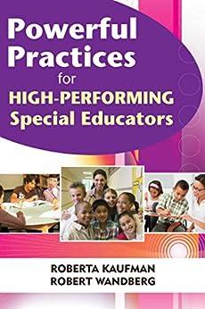 Powerful Practices for High-Performing Special Educators by [Robert Kaufman, Robert Wandberg]