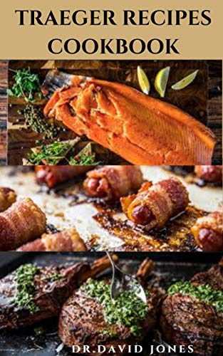 TRAEGER RECIPES COOKBOOK: Delicious Treager Recipes And Smoker Cookbook: Includes Everything You Need To Know On Getting Started (English Edition)