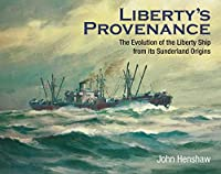 Liberty's Provenance: The Evolution of the Liberty Ship from Its Sunderland Origins