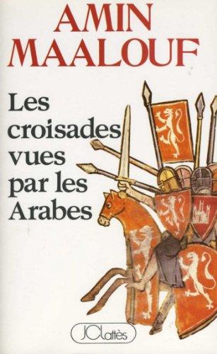 Les croisades vues par les arabes (Essais et documents)