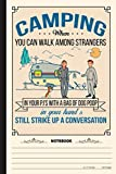 Camping When You Can Walk Among Strangers Notebook: A Notebook, Journal Or Diary For Camper, Camping Lover - 6 x 9 inches, College Ruled Lined Paper, 120 Pages