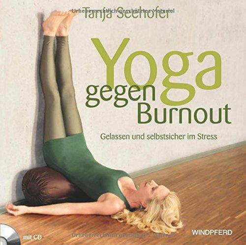 Yoga gegen Burnout: Gelassen und selbstsicher im Stress
