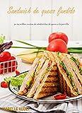 Sandwich de Queso Fundido: 50 increíbles recetas de sándwiches de queso a la parrilla
