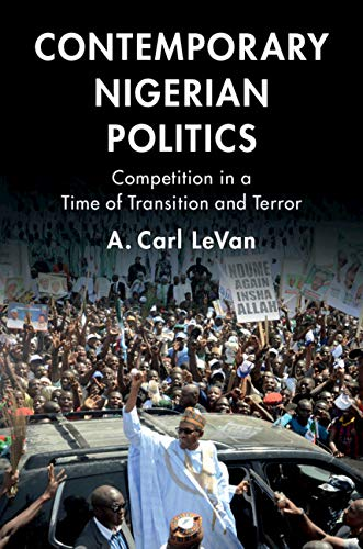 Contemporary Nigerian Politics: Competition in a Time of Transition and Terror (English Edition)