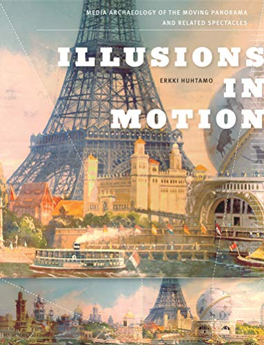 Illusions in Motion: Media Archaeology of the Moving Panorama and Related Spectacles (Leonardo)