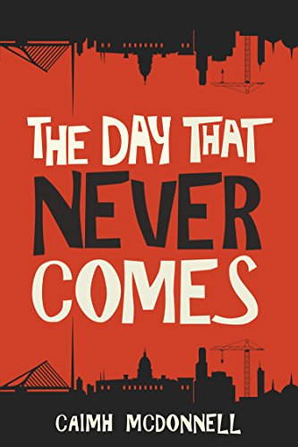 The Day That Never Comes (The Dublin Trilogy Book 2) by [Caimh McDonnell]