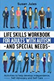 Life Skills Workbook for Adults with Autism and Special Needs: Activities to help develop Independence, Self Advocacy and Self Care