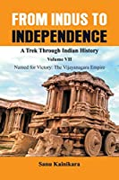 From Indus to Independence - A Trek Through Indian History: Vol VII Named for Victory: The Vijayanagar Empire