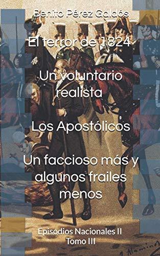 El terror de 1824. Un voluntario realista. Los Apostólicos. Un faccioso más y algunos frailes menos: Episodios Nacionales II. Tomo III