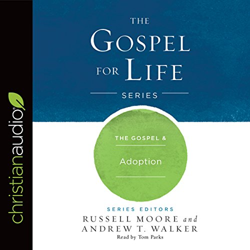 The Gospel & Adoption     Gospel for Life              By:                                                                                                                                 Russell Moore,                                                                                        Andrew T. Walker                               Narrated by:                                                                                                                                 Tom Parks                      Length: 2 hrs and 36 mins     Not rated yet     Overall 0.0