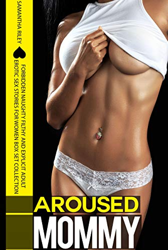 Aroused Mommy — Forbidden Naughty Filthy And Explicit Adult Erotic Sex Stories for Women Box Set Collection (English Edition)