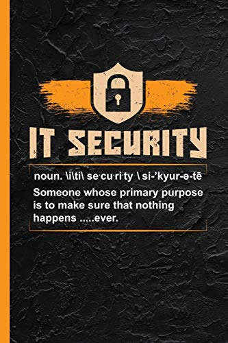 IT Security: Funny Dictionary Joke Notebook & Journal Or Diary Gift for Engineers & Hackers, Date...