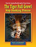 The Tiger Full Growl Stop Smoking Process: Let the Tiger Crush Your Desire to Smoke