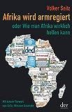 Afrika wird armregiert oder Wie man Afrika wirklich helfen kann: Mit einem Vorwort von Asfa Wossen-Asserate