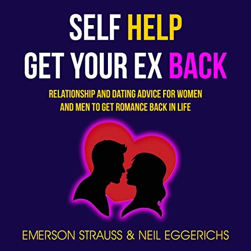 Self Help: Get Your Ex Back: Relationship And Dating Advice For Women And Men To Get Romance Back In Life cover art