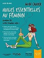 Mon cahier Huiles essentielles au féminin d'Alexia BLONDEL