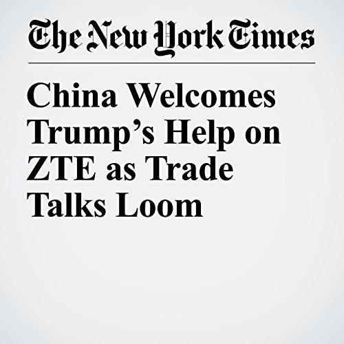 China Welcomes Trump's Help on ZTE as Trade Talks Loom copertina